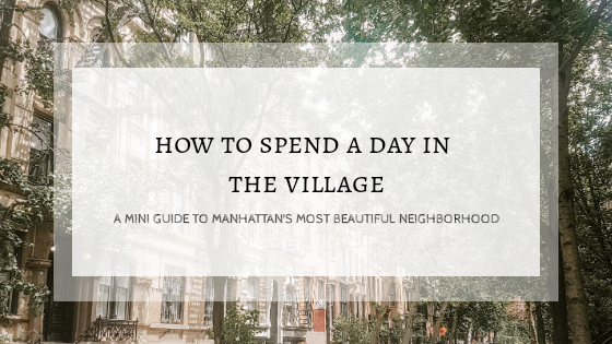 How to Spend a Day in the Village – A Mini Guide to Manhattan's Most Beautiful Neighborhood