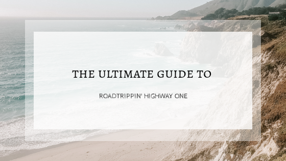 The Ultimate Guide to Roadtrippin' Highway One